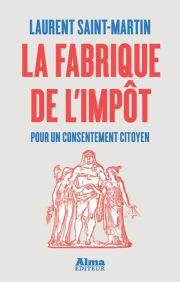 LA FABRIQUE DE L'IMPOT par Laurent Saint-Martin