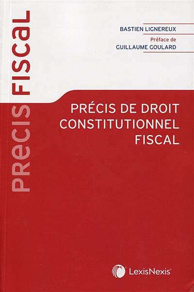 Précis de droit constitutionnel fiscal LexisNexis, collection Précis fiscal 2020, 860 pages.